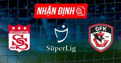 Nhận định Sivasspor vs Gaziantep FK | Super Lig | 17h30 ngày 18/09