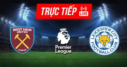 Kết quả West Ham vs Leicester | Premier League | 02h00 ngày 24/08/2021
