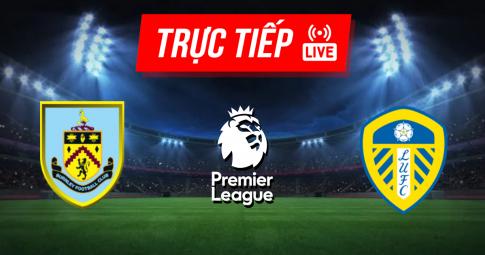 Kết quả Burnley vs Leeds United   Premier League   20h00 ngày 29/08/2021