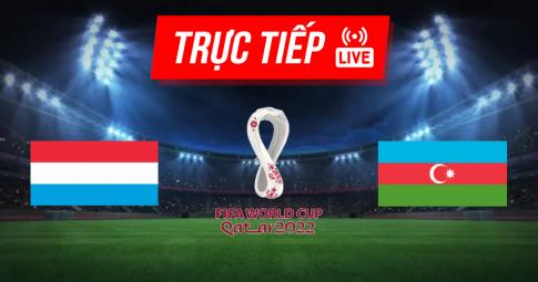 Kết quả Luxembourg vs Azerbaijan   World Cup 2022   01h45 ngày 02/09/2021