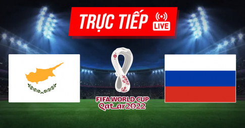 Kết quả Cyprus vs Nga | World Cup 2022 | 23h00 ngày 4/9/2021