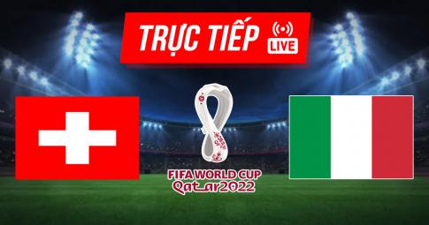 Kết quả Thụy Sĩ vs Italy | World Cup 2022 | 1h45 ngày 6/9/2021