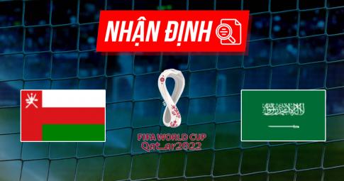 Nhận định Oman vs Saudi Arabia | World Cup 2022 | 23h00 ngày 07/09/2021