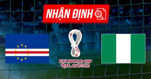 Nhận định, dự đoán Cape Verde vs Nigeria | World Cup 2022 | 23h00 ngày 7/9/2021
