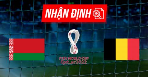Nhận định Belarus vs Bỉ | World Cup 2022 | 01h45 ngày 09/09/2021
