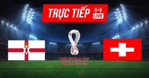 Kết quả Bắc Ireland vs Thụy Sĩ | World Cup 2022 | 01h45 ngày 09/09/2021