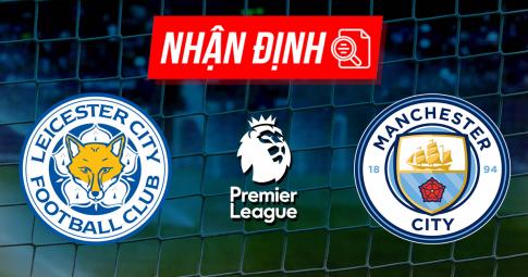Nhận định, dự đoán Leicester City vs Man City | Premier League | 21h00 ngày 11/9/2021