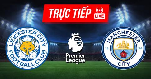 Kết quả Leicester City vs Man City | Premier League | 21h00 ngày 11/9/2021