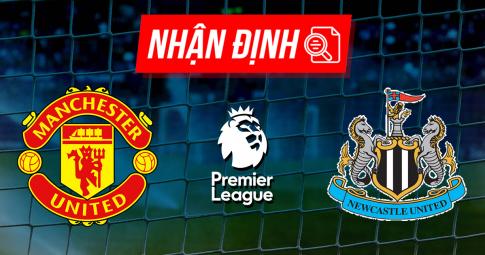 Nhận định, dự đoán Man United vs Newcastle United | Premier League | 21h00 ngày 11/9/2021