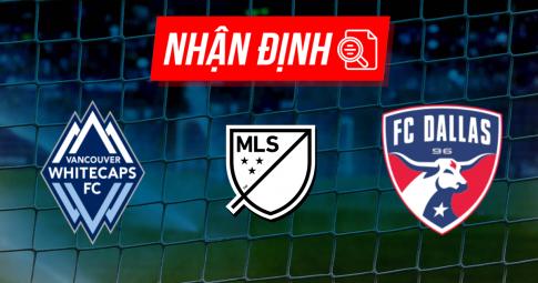 Nhận định Vancouver Whitecaps vs FC Dallas | MLS | 09h00 ngày 26/09/2021