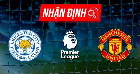Nhận định Leicester vs MU | Premier League | 21h00 ngày 16/10/2021