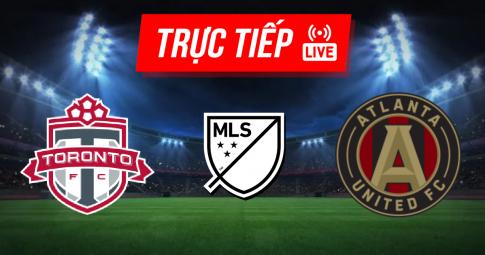 Trực tiếp Toronto vs Atlanta United | MLS | 06h30 ngày 17/10/2021