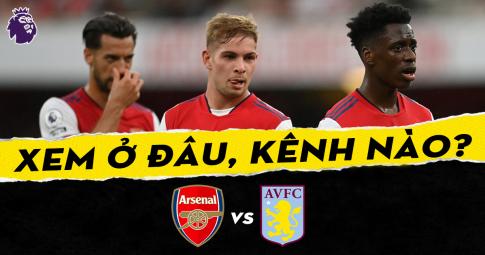 Xem trực tiếp Arsenal vs Aston Villa ở đâu, kênh nào