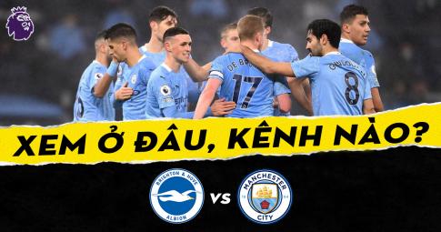 Xem trực tiếp Brighton vs Manchester City ở đâu, kênh nào