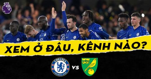 Xem trực tiếp Chelsea vs Norwich City ở đâu, kênh nào