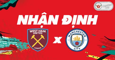 Nhận định West Ham vs Manchester City | Cúp Liên đoàn Anh | 01h45 ngày 28/10/2021